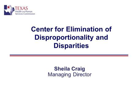 Center for Elimination of Disproportionality and Disparities Sheila Craig Managing Director.