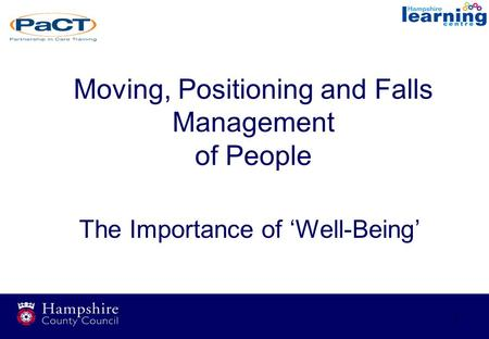 1 Moving, Positioning and Falls Management of People The Importance of 'Well-Being'