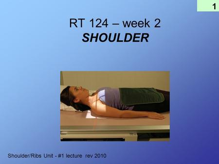 1 RT 124 – week 2 SHOULDER Shoulder/Ribs Unit - #1 lecture rev 2010.