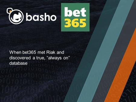 "When bet365 met Riak and discovered a true, ""always on"" database."