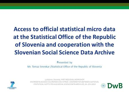 Access to official statistical micro data at the Statistical Office of the Republic of Slovenia and cooperation with the Slovenian Social Science Data.