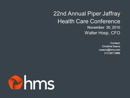 22nd Annual Piper Jaffray Health Care Conference November 30, 2010 Walter Hosp, CFO Contact: Christine Saenz 212.857.5986.