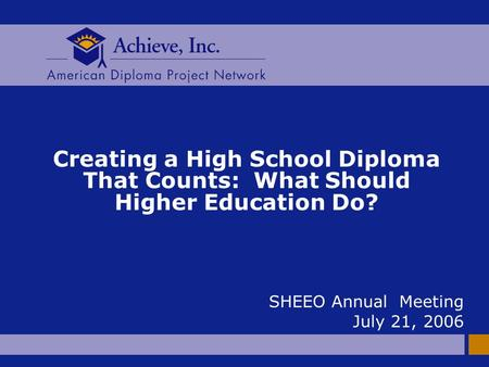Creating a High School Diploma That Counts: What Should Higher Education Do? SHEEO Annual Meeting July 21, 2006.