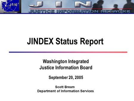 JINDEX Status Report Washington Integrated Justice Information Board September 20, 2005 Scott Bream Department of Information Services.