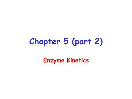 Chapter 5 (part 2) Enzyme Kinetics.
