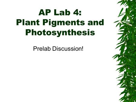 AP Lab 4: <strong>Plant</strong> Pigments and Photosynthesis Prelab Discussion!