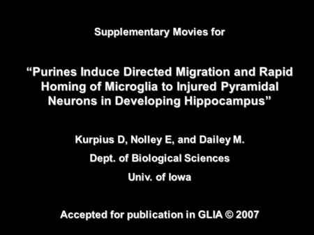 "Supplementary Movies for ""Purines Induce Directed Migration and Rapid Homing of Microglia to Injured Pyramidal Neurons in Developing Hippocampus"" Kurpius."
