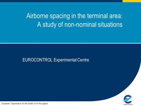 1 Airborne spacing in the terminal area: A study of non-nominal situations EUROCONTROL Experimental Centre European Organisation for the Safety of Air.