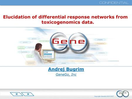 Copyright GeneGo 2000-2007 Andrej Bugrim GeneGo, Inc Elucidation of differential response networks from toxicogenomics data.