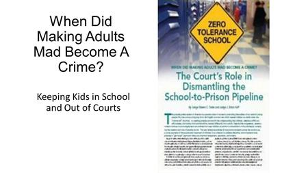 When Did Making Adults Mad Become A Crime? Keeping Kids in School and Out of Courts.