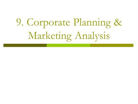 9. Corporate Planning & Marketing Analysis. Strategic Planning & Marketing  Strategic planning done at the top management level  Ideally, marketing.
