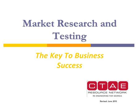 Market Research and Testing The Key To Business Success Revised June 2010.