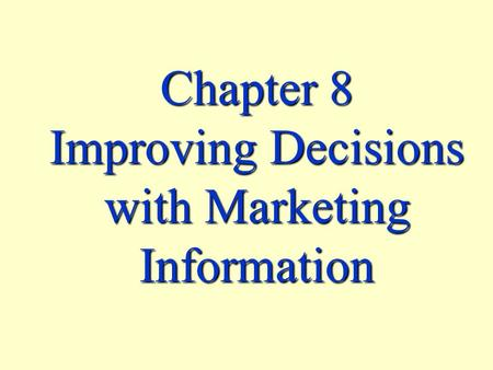 Chapter 8 Improving Decisions with Marketing Information.