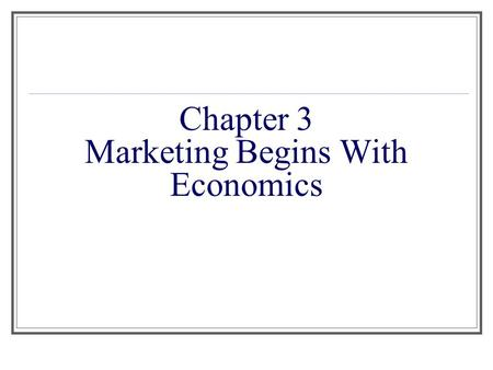 Chapter 3 Marketing Begins With Economics. Scarcity and Private Enterprise Identifying the basic economic problem How our private enterprise economy works.