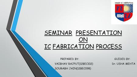 SEMINAR PRESENTATION ON IC FABRICATION PROCESS
