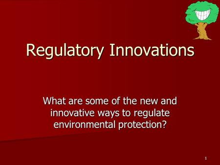 1 Regulatory Innovations What are some of the new and innovative ways to regulate environmental protection?