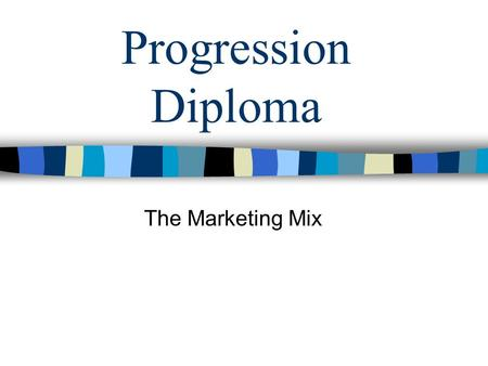 Progression Diploma The Marketing Mix. Research Exercise/ Homework Search the Internet for a useful explanation of the term –Marketing Mix.