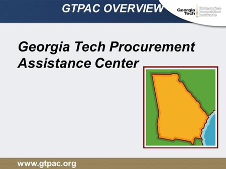 Www.gtpac.org GTPAC OVERVIEW Georgia Tech Procurement Assistance Center.