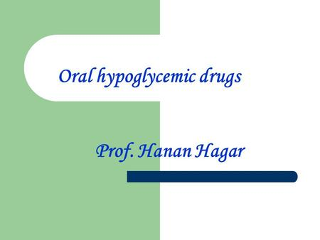 Oral hypoglycemic drugs Prof. Hanan Hagar. Objectives By the end of this lecture, students should be able to: 1. Classify different categories of oral.