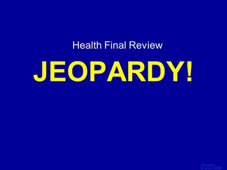 JEOPARDY! Health Final Review Click Once to Begin Template by