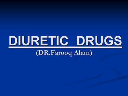 DIURETIC DRUGS (DR.Farooq Alam) DIURETIC DRUGS (DR.Farooq Alam)