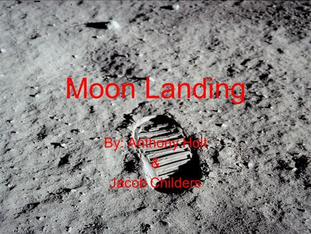 Moon Landing By: Anthony Holt & Jacob Childers. Moon landing The U.S. has landed on the moon 6 times. We went on the Apollo 11- the 17 but the Apollo.