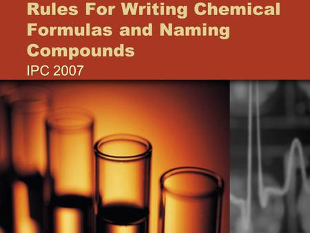 Rules For Writing Chemical Formulas and Naming Compounds IPC 2007.