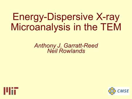 Energy-Dispersive X-ray Microanalysis in the TEM Anthony J. Garratt-Reed Neil Rowlands.