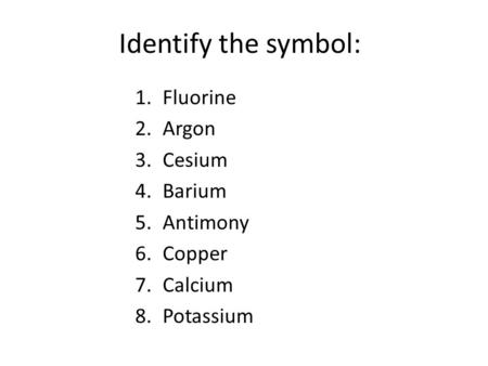 Identify the symbol: 1.Fluorine 2.Argon 3.Cesium 4.Barium 5.Antimony 6.Copper 7.Calcium 8.Potassium.