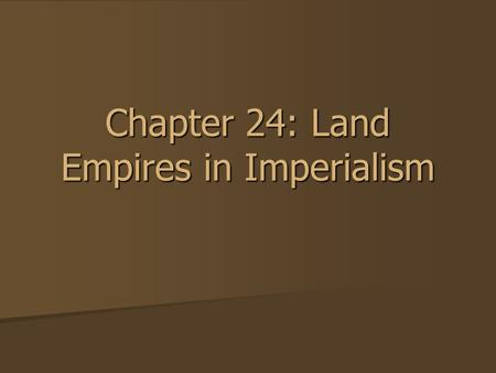 Chapter 24: Land Empires in Imperialism. Warm Up compare and contrast the French, American, and Latin Revolutions compare and contrast the French, American,