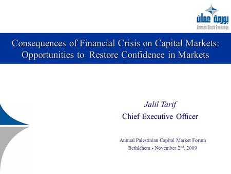 Consequences of Financial Crisis on Capital Markets: Opportunities to Restore Confidence in Markets Jalil Tarif Chief Executive Officer Annual Palestinian.