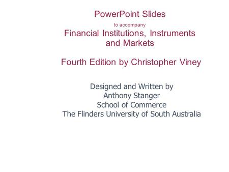 PowerPoint Slides to accompany Financial Institutions, Instruments and Markets Fourth Edition by Christopher Viney Designed and Written by Anthony Stanger.