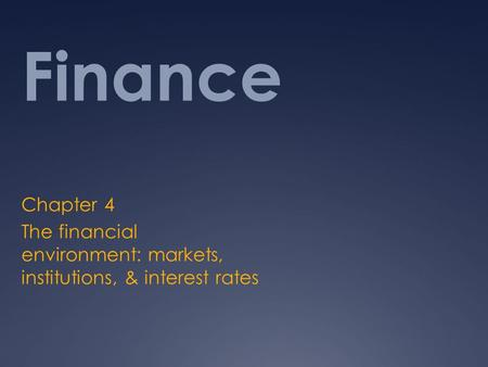 Finance Chapter 4 The financial environment: markets, institutions, & interest rates.