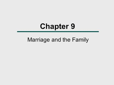 Chapter 9 Marriage and the Family. What We Will Learn  Is the family found in all cultures?  What functions do family and marriage systems perform?