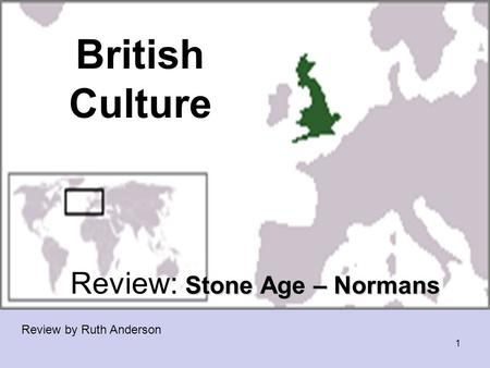 British Culture Stone Age – Normans Review: Stone Age – Normans Review by Ruth Anderson 1.