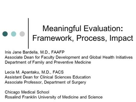 Meaningful Evaluation: Framework, Process, Impact Inis Jane Bardella, M.D., FAAFP Associate Dean for Faculty Development and Global Health Initiatives.