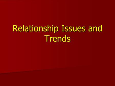 Relationship Issues and Trends. What about romantic love? The society in which we live accepts the concept of 'romantic love' as the basis for marriage.