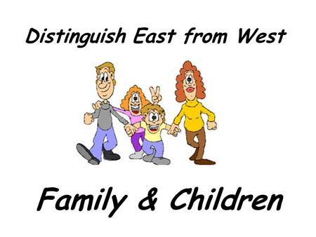 Distinguish East from West Family & Children Family is the basic foundation of Taiwan Society!!!