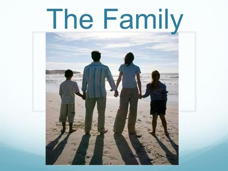 The Family. The most universal social institution is the family Every society organizes its members into families What constitutes a family varies from.