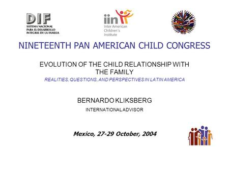 NINETEENTH PAN AMERICAN CHILD CONGRESS EVOLUTION OF THE CHILD RELATIONSHIP WITH THE FAMILY REALITIES, QUESTIONS, AND PERSPECTIVES IN LATIN AMERICA BERNARDO.