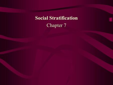 Social Stratification Chapter 7. Social Stratification: …is the structured inequality of access to rewards, resources, and privileges that are scarce.