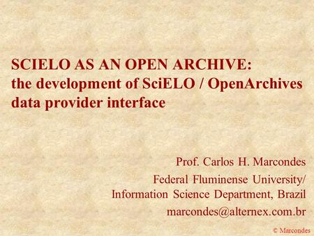 SCIELO AS AN OPEN ARCHIVE: the development of SciELO / OpenArchives data provider interface Prof. Carlos H. Marcondes Federal Fluminense University/ Information.