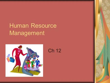 Human Resource Management Ch 12. The Importance of Human Resource Management (HRM) Necessary part of the organizing function of management Selecting,