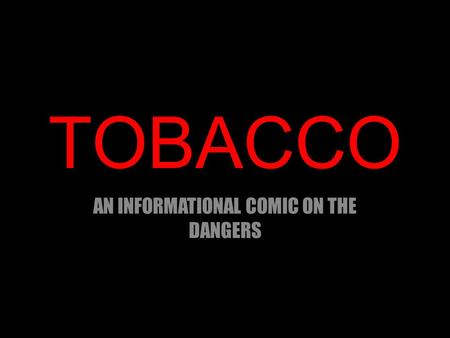 TOBACCO AN INFORMATIONAL COMIC ON THE DANGERS. The Park Hey guys. What's up? Hey Vin.