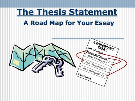 The Thesis Statement A Road Map For Your Essay 5 PARAGRAPH ESSAY  Introduction Thesis Statement Conclusion