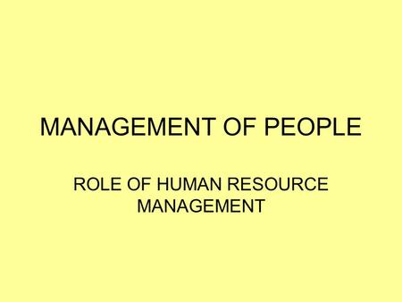 MANAGEMENT OF PEOPLE ROLE OF HUMAN RESOURCE MANAGEMENT.