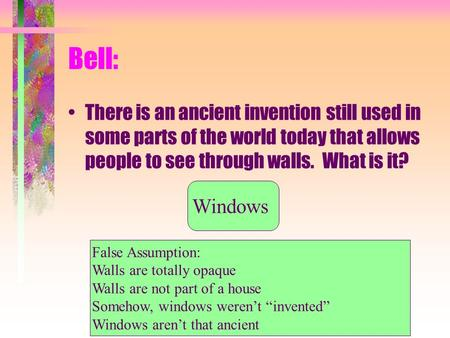 1 Bell: There is an ancient invention still used in some parts of the world today that allows people to see through walls. What is it? 1 Windows False.