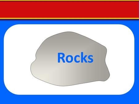 Rocks. What are Rocks? How are these rocks different from one another? How are they similar?