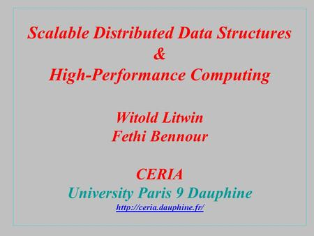 Scalable Distributed Data Structures & High-Performance Computing Witold Litwin Fethi Bennour CERIA University Paris 9 Dauphine
