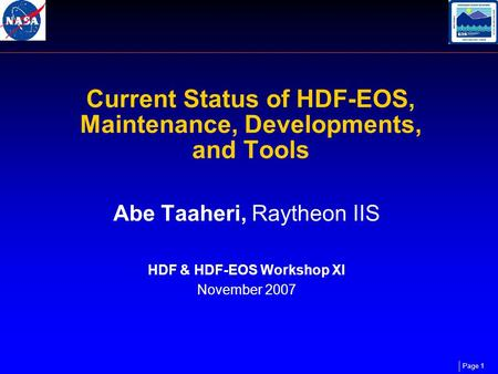 Page 1 Current Status of HDF-EOS, Maintenance, Developments, and Tools Abe Taaheri, Raytheon IIS HDF & HDF-EOS Workshop XI November 2007.